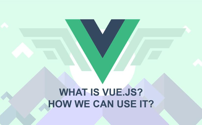 What is Vue.js? How can we use it?
