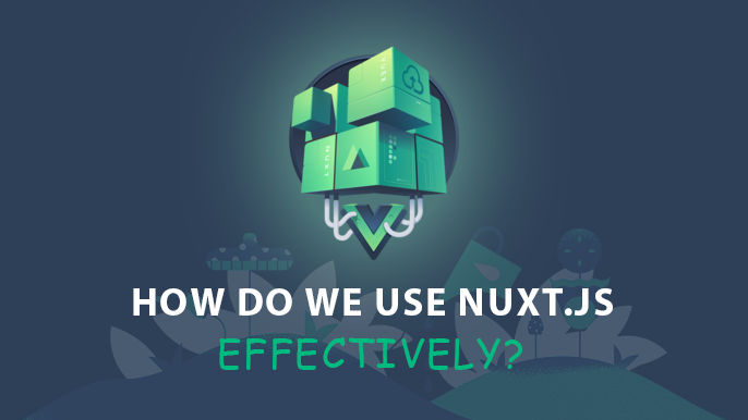 How do we use Nuxt.js effectively?